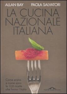 La cucina nazionale italiana. Come erano e come sono le 1135 ricette che fanno l'Italia