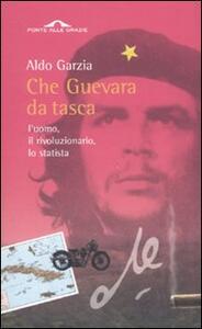 Che Guevara da tasca. L'uomo,il rivoluzionario, lo statista