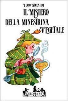 Il mistero della minestrina vegetale - Lucio Nocentini - copertina