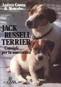 Jack Russell terrier. Consigli per la convivenza - Andrea Crosta Di Moncalvo - copertina