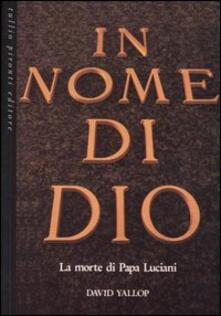 In nome di Dio. La morte di papa Luciani - David A. Yallop - copertina