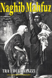 Tra i due palazzi. La trilogia del Cairo. Vol. 1 - Nagib Mahfuz - copertina