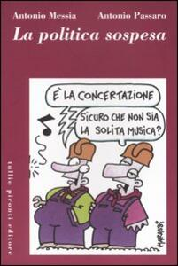 La politica sospesa - Antonio Messia,Antonio Passaro - copertina