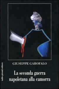 La seconda guerra napoletana alla camorra - Giuseppe Garofalo - copertina