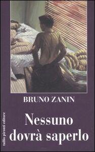 Libro Nessuno dovrà saperlo Bruno Zanin