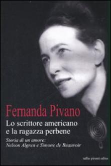 Promoartpalermo.it Lo scrittore americano e la ragazza per bene. Storia di un amore: Nelson Algren e Simone de Beauvoir Image