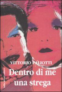 Libro Dentro di me una strega Vittorio Paliotti