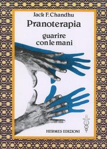 Pranoterapia. Guarire con le mani