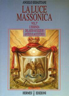 Writersfactory.it La luce massonica. Vol. 3: L'Essenza del rito scozzese antico e accettato. Image