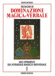 Tecniche di dominazione magica e verbale. Uso operativo del potenziale magico individuale.pdf