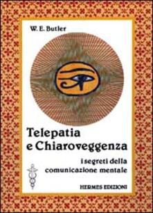 Telepatia e chiaroveggenza. I segreti della comunicazione mentale - W. E. Butler - copertina