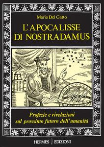 L' apocalisse di Nostradamus. Profezie e rivelazioni sul prossimo futuro dell'umanità