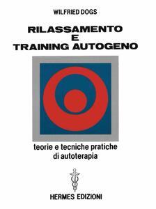Rilassamento e training autogeno. Teorie e tecniche pratiche di autoterapia