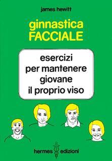 Ginnastica facciale. Esercizi per mantenere giovane il proprio viso.pdf