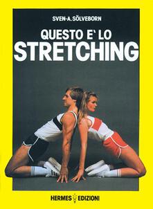 Questo è lo stretching. Esercizi e programmi di allenamento - Sven A. Sölveborn - copertina