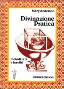 Divinazione pratica. Metodi vari e insoliti
