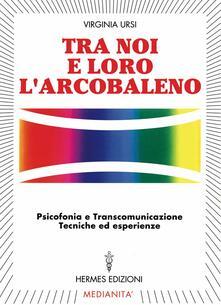 Grandtoureventi.it Tra noi e loro l'arcobaleno. Psicofonia e transcomunicazione, tecniche ed esperienze Image