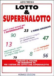 Lotto & superenalotto. Con i nuovi sistemi per il superenalotto. Aggiornamenti, novità e consigli sul gioco più seguito dagli italiani. Metodi esclusivi....pdf