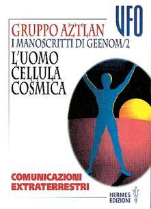 I manoscritti di Geenom. Vol. 2: LUomo, cellula cosmica. Comunicazioni extraterrestri..pdf