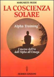 Listadelpopolo.it La coscienza solare. Alpha Training. L'ascesa dell'Io dall'Alpha all'Omega Image