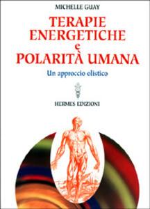 Terapie energetiche e polarità umana. Un approccio olistico