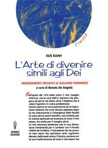 L arte di divenire simile agli dei. Insegnamenti iniziatici di Giuliano Kremmerz. Rituali, preghiere, invocazioni.pdf