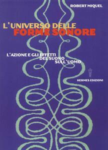 Libro L' universo delle forme sonore. L'azione e gli effetti del suono sull'uomo Robert Miquel