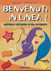 Libro Benvenuti in linea! Confidenze telefoniche ad una cartomante Irene Autiero
