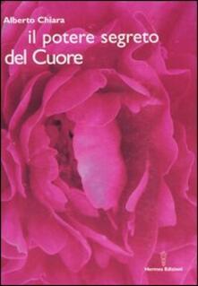 Il potere segreto del cuore - Alberto Chiara - copertina