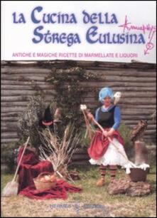 Winniearcher.com La cucina della strega Eulusina. Antiche e magiche ricette di marmellate e liquori Image