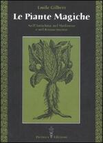 Le piante magiche. Nell'antichità, nel Medioevo e nel Rinascimento