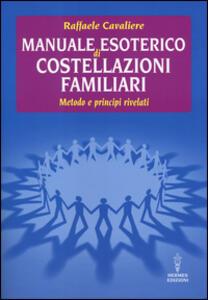 Manuale esoterico di costellazioni familiari. Metodo e principi rivelati