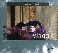 Grandtoureventi.it Fotografia di viaggio. Fotografia digitale. Ediz. illustrata Image