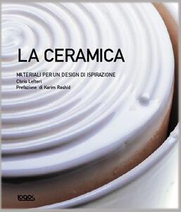 La ceramica. Materiali per un design di ispirazione. Ediz. illustrata