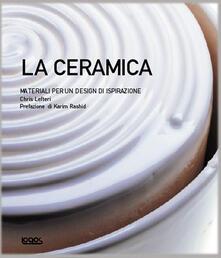 Listadelpopolo.it La ceramica. Materiali per un design di ispirazione. Ediz. illustrata Image