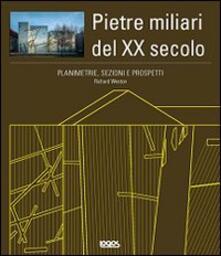 Planimetrie, sezioni e prospetti. Pietre miliari del XX secolo. Con CD-ROM - Richard Weston - copertina