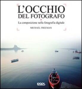 Libro L' occhio del fotografo Michael Freeman 0