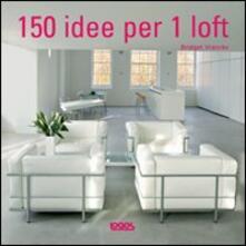 Centocinquanta idee per un loft. Ediz. illustrata.pdf