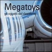 Megatoys. Gli oggetti del desiderio. Ediz. multilingue