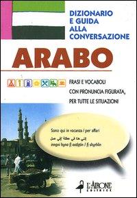Arabo. Dizionario e guida a...