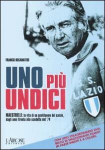 Uno più undici. Maestrelli: la vita di un gentiluomo del calcio, dagli anni Trenta allo scudetto del '74. Con DVD