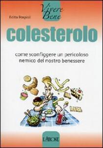 Colesterolo. Come sconfiggere un pericoloso nemico del nostro benessere