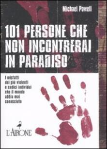 Centouno persone che non incontrerai in paradiso. I misfatti dei più violenti e sadici individui che il mondo abbia mai conosciuto.pdf