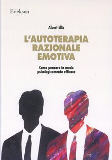 L autoterapia razionale-emotiva. Come pensare in modo psicologicamente efficace.pdf