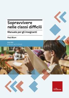 Sopravvivere nelle classi difficili. Manuale per gli insegnanti.pdf