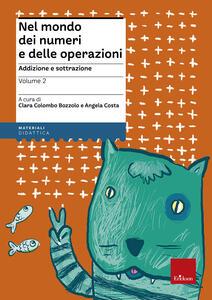 Nel mondo dei numeri e delle operazioni. Vol. 2: Addizione e sottrazione.