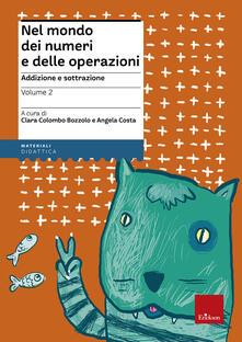 Nel mondo dei numeri e delle operazioni. Vol. 2: Addizione e sottrazione..pdf