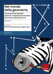 Ascotcamogli.it Nel mondo della geometria. Vol. 1: L'orientamento spaziale: posizioni e spostamenti nel piano. Avvio allo studio delle linee. Image