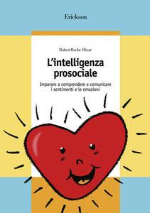 L' intelligenza prosociale. Imparare a comprendere e comunicare i sentimenti e le emozioni