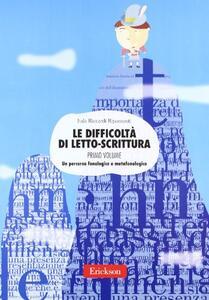 Le difficoltà di letto-scrittura. Ediz. illustrata. Vol. 1: Un percorso fonologico e metafonologico.